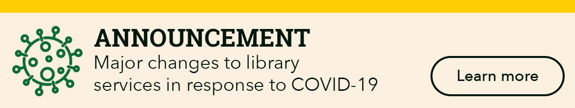 Learn about major changes to library services in response to COVID-19