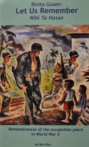 Bisita Guam: Let Us Remember (Nihi Ta Hasso): Remembrances of the Occupation Years in World War II cover