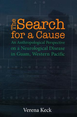 The Search for a Cause: An Anthropological Perspective on a Neurological Disease in Guam, Western Pacific cover